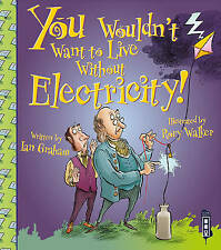 You Wouldn't Want to Live Without Electricity!, Ian Graham, New Book