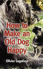 How to Make an Old Dog Happy by Olivier Lagalisse (Paperback, 2005)