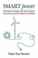 Smart Power : Climate Change, the Smart Grid, and the Future of Electric...