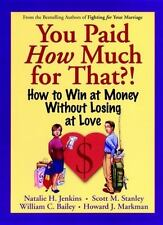 You Paid How Much For That?: How to Win at Money Without Losing at Love