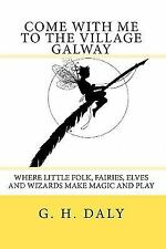 Come with Me to the Village Galway : Where Little Folk, Fairies, Elves and...