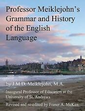 Professor Meiklejohn's Grammar and History of the English Language : 2012 by...