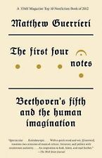 The First Four Notes : Beethoven's Fifth and the Human Imagination by Matthew...
