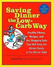 Saving Dinner the Low-Carb Way : Healthy Menus, Recipes, and the Shopping Lists