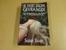 BOEK / SUSAN SLOAN - JE HEBT EROM GEVRAAGD!