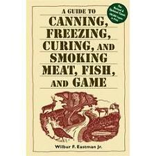 A Guide to Canning, Freezing, Curing and Smoking Meat, Fish and Game by...