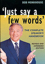 Just Say a Few Words: The Complete Guide to Speaking in Public, Bob Monkhouse