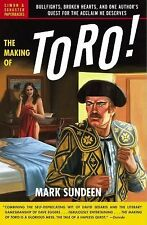 The Making of Toro : Bullfights, Broken Hearts, and One Author's Quest for...