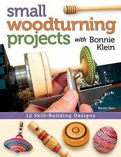 Small Woodturning Projects with Bonnie Klein : 12 Skill-Building Designs by...