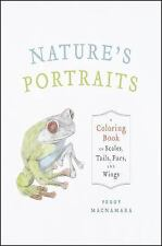 Nature's Portraits : A Coloring Book of Scales, Tails, Furs, and Wings by...