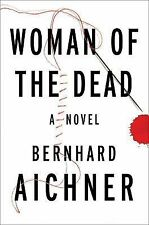 Woman of the Dead : A Novel by Bernhard Aichner (2015, Hardcover)