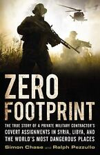 Zero Footprint: The True Story of a Private Military Contractor's Covert...