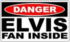 Elvis Fan Inside Danger Sign - Teenage Birthday Gift, Poster, The King Man Cave