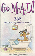 Go M-A-D: Go Make a Difference - 365 Daily Ways to Save the Planet by The...
