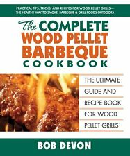 The Complete Wood Pellet Barbeque Cookbook: The Ultimate Guide and Recipe Book f