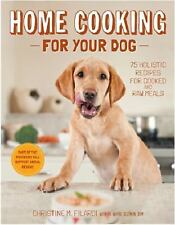 Home Cooking for Your Dog : 75 Holistic Recipes for a Healthier Dog by...
