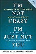I'm Not Crazy, I'm Just Not You : The Real Meaning of the 16 Personality...