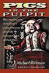 Pigs in the Pulpit by J. Wittman (2009, Paperback)