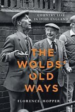 The Wold's Old Ways : Country Life in 1930s England by Florence Hopper and...