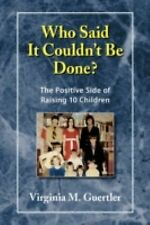 Who Said It Couldn't Be Done? : The Positive Side of Raising 10 Children by...
