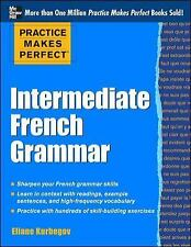 Practice Makes Perfect: Intermediate French Grammar: With 145 Exercises (Practic