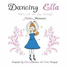 Dancing Ella : When Will She Stop Dancing? by Mehar Mannava (2013, Paperback)
