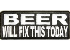 BEER WILL FIX THIS TODAY EMBROIDERED BIKER  PATCH