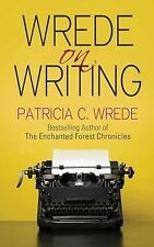 Wrede on Writing : Tips, Hints, and Opinions on Writing by Patricia C. Wrede...
