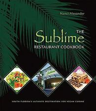 The Sublime Restaurant Cookbook : Florida's Ultimate Destination for Vegan Cuisi