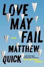 Love May Fail : A Novel by Matthew Quick (2015, Hardcover)