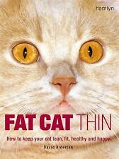 FAT CAT THIN: HOW TO KEEP YOUR CAT LEAN,FIT,HEALTHY&HAPPY BY D ALDERTON 2007