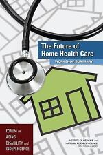 The Future of Home Health Care: Workshop Summary, , National Research Council, I
