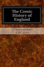 The Comic History of England : Volumes One and Two by Gilbert Abbott...