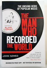 ALAN  LOMAX / THE MAN WHO RECORDED THE WORLD / BIOGRAPHY / PROOF COPY /  2010
