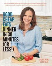 """""""Good Cheap Eats: Dinner in 30 Minutes (or less!) JESSICA FISHER paperback - new"""