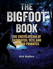 The Bigfoot Book : The Encyclopedia of Sasquatch, Yeti and Cryptid Primates...