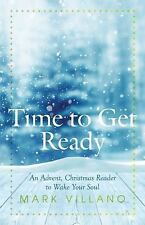 Time to Get Ready : An Advent Reader to Wake Your Soul by Mark Villano (2015,...