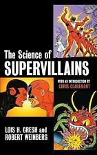 The Science of Supervillains by Robert E. Weinberg and Lois H. Gresh (2004,...