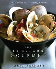 The Low-Carb Gourmet: 250 Delicious and Satisfying Recipes by Barnaby, Karen