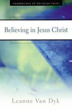 The Foundations of Christian Faith: Believing in Jesus Christ by Leanne Van...