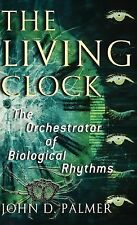 The Living Clock : The Orchestrator of Biological Rhythms by John D. Palmer...