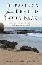 Blessings from Behind God's Back by Carvason E. Griffith M D Facog (2016,...