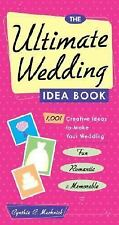 The Ultimate Wedding Idea Book : 1,001 Creative Ideas to Make Your Wedding...