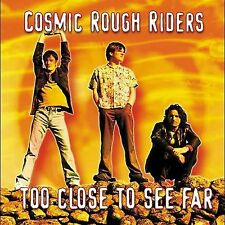 Too Close to See Far Cosmic Rough Riders MUSIC CD