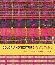 Color and Texture in Weaving : 150 Contemporary Designs by Margo Selby (2012,...
