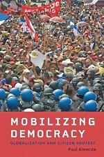 Mobilizing Democracy: Globalization and Citizen Protest (Themes in Global Social
