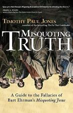 Misquoting Truth - A Guide to the Fallacies of Bart Ehrman's Misquoting Jesus