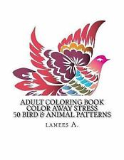 Adult Coloring Bks.: Adult Coloring Book : Color Away Stress 50 Bird and...