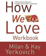 How We Love Workbook : Making Deeper Connections in Marriage b (FREE 2DAY SHIP)