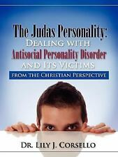 The Judas Personality : Dealing with Antisocial Personality Disorder and Its...